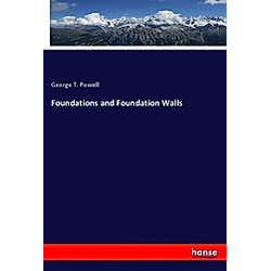 Foundations and Foundation Walls. George T. Powell  - Buch
