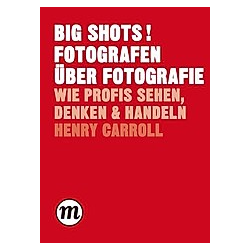 BIG SHOTS! Fotografen über Fotografie. Henry Carroll  - Buch