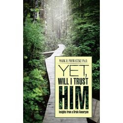 Yet Will I Trust Him als Taschenbuch von Mark R. Prowatzke Ph. D.