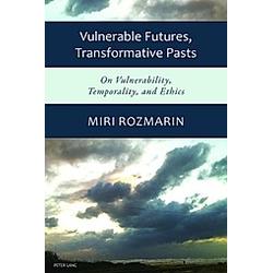Vulnerable Futures  Transformative Pasts. Miri Rozmarin  - Buch