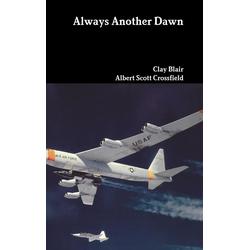 Always Another Dawn als Buch von Clay Blair/ Albert Scott Crossfield