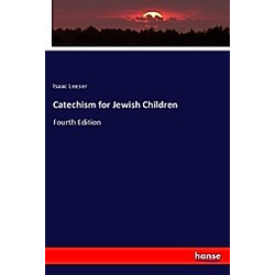 Catechism for Jewish Children. Isaac Leeser  - Buch