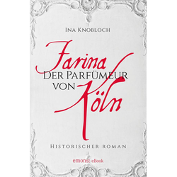 Farina - Der Parfumeur von Köln: eBook von Ina Knoblauch