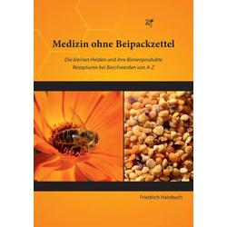 Medizin ohne Beipackzettel als Buch von Friedrich Hainbuch