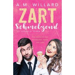 Zartschmelzend: eBook von A. M. Willard