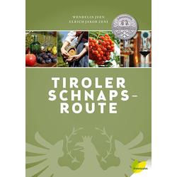 Tiroler Schnapsroute als Buch von Wendelin Juen/ Ulrich Jakob Zeni