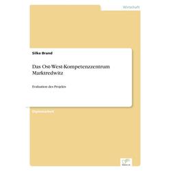 Das Ost-West-Kompetenzzentrum Marktredwitz als Buch von Silke Brand