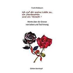 Ich ruf dir meine Liebe zu  ein Dankeschön und ein Verzeih!. Frank Maibaum  - Buch