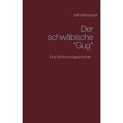 Der schwäbische Gug als Buch von Ralf Häntzschel