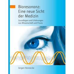 Bioresonanz: Eine neue Sicht der Medizin: Buch von Jürgen Hennecke
