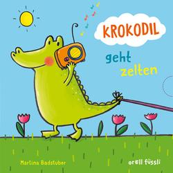 Krokodil geht zelten als Buch von Martina Badstuber