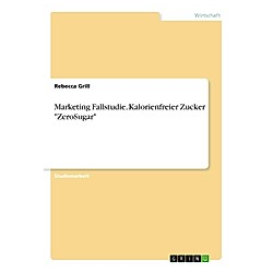 Marketing Fallstudie. Kalorienfreier Zucker