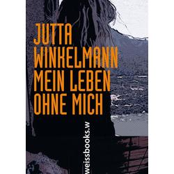 Mein Leben ohne mich als Buch von Jutta Winkelmann