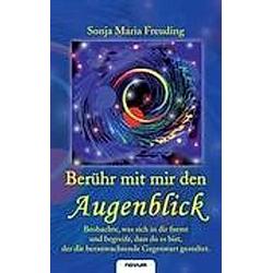 Berühr mit mir den Augenblick. Sonja Maria Freuding  - Buch