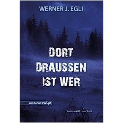 Dort draussen ist wer. Werner J. Egli  - Buch