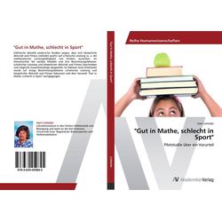 Gut in Mathe schlecht in Sport als Buch von Gert Linhofer