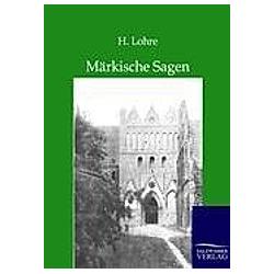 Märkische Sagen. H. Lohre  - Buch