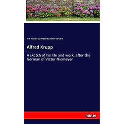 Alfred Krupp. Kate Woodbridge Michaelis  Otho E Michaelis  - Buch