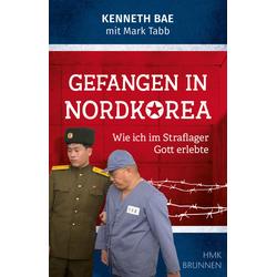Gefangen in Nordkorea: Buch von Kenneth Bae/ Mark Tabb