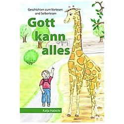 Gott kann alles. Katja Habicht  - Buch