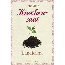 Knochensaat: eBook von Bent Ohle
