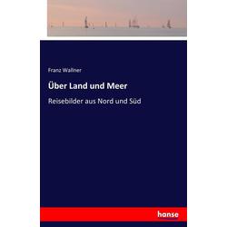 Über Land und Meer als Buch von Franz Wallner