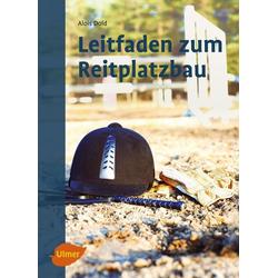 Leitfaden zum Reitplatzbau als Buch von Alois Dold
