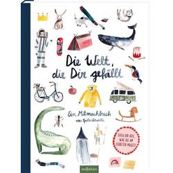 Die Welt die dir gefällt: Buch von