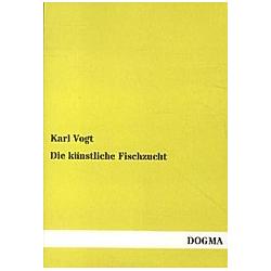 Die künstliche Fischzucht. Karl Vogt  - Buch