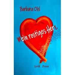 Mein rostiges Herz als Buch von Barbara Ohl