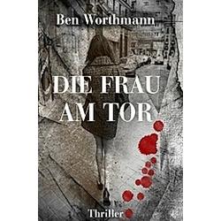 Die Frau am Tor. Ben Worthmann  - Buch