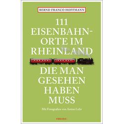 111 Eisenbahnorte im Rheinland die man gesehen haben muss: Taschenbuch von Bernd Franco Hoffmann