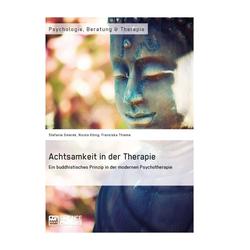 Achtsamkeit in der Therapie. Ein buddhistisches Prinzip in der modernen Psychotherapie: eBook von Stefanie Gmerek/ Nicola König/ Franziska Thieme