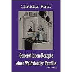 Generationen-Rezepte einer Waldviertler Familie. Claudia Rabl  - Buch
