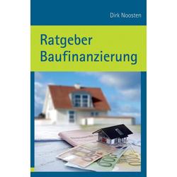 Ratgeber Baufinanzierung als Buch von Dirk Noosten
