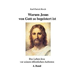 Warum Jesus von Gott so begeistert ist - Band 4