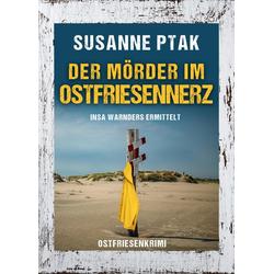 Der Mörder im Ostfriesennerz. Ostfriesenkrimi: eBook von Susanne Ptak