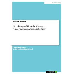 Herz-Lungen-Wiederbelebung (Unterweisung Arbeitssicherheit) als Buch von Marlon Rutsch