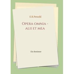 Opera omnia - alii et mea: Buch von Ernst Petzold