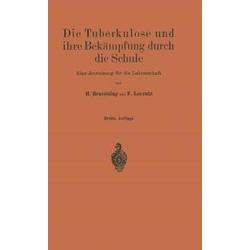 Die Tuberkulose und ihre Bekämpfung durch die Schule: eBook von H. Braeuning/ Friedr. Lorentz
