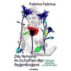 Die Nymphe im Schatten des Regenbogens. Palomo Paloma  - Buch