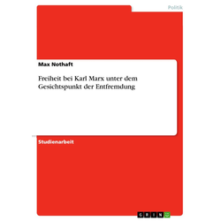 Freiheit bei Karl Marx unter dem Gesichtspunkt der Entfremdung als Buch von Max Nothaft