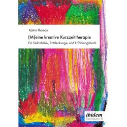 (M)eine kreative Kurzzeittherapie: Taschenbuch von Katrin Thomas