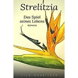 Strelitzia - Das Spiel seines Lebens. Tilo Morbitzer  - Buch