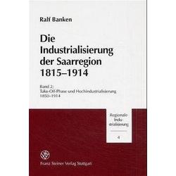 Die Industrialisierung der Saarregion 1815-1914 / Die Industrialisierung der Saarregion 1815-1914. Band 2