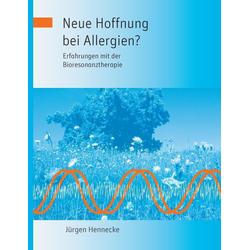 Neue Hoffnung bei Allergien? Erfahrungen mit der Bioresonanztherapie: eBook von Jürgen Hennecke