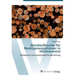Wandaufbauten für Niedrigenergiehäuser in Holzbauweise als Buch von Renate Brocza