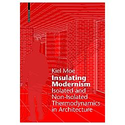 Insulating Modernism. Kiel Moe  - Buch