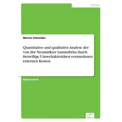 Quantitative und qualitative Analyse der von der Neumarkter Lammsbräu durch freiwillige Umweltaktivitäten vermiedenen externen Kosten als Buch von...