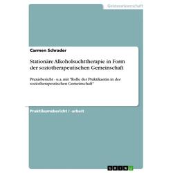 Stationäre Alkoholsuchttherapie in Form der soziotherapeutischen Gemeinschaft: eBook von Carmen Schrader